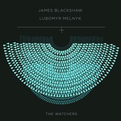 James Blackshhaw and Lubomyr Melnyk_ The Watchers